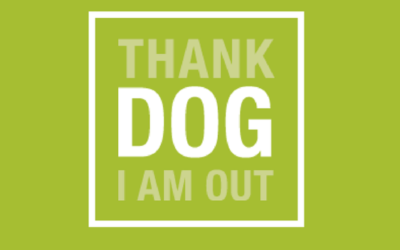 THANK DOG I AM OUT!