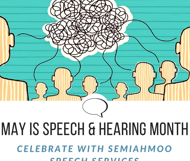 May is Speech & Hearing Month!